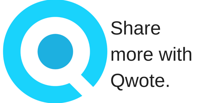 Share More With Qwote, a new sharing tool!